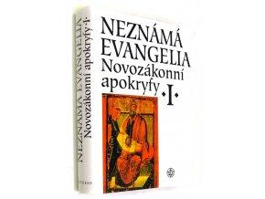 Neznámá evangelia - Novozákonní apokryfy I