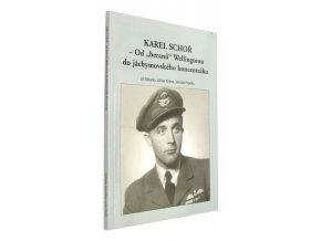 """Karel Schoř - Od """"beranů"""" Wellingtonu do jáchymovského koncentráku"""