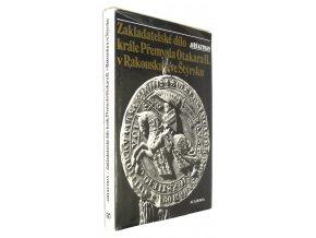Zakladatelské dílo krále Přemysla Otakara II. v Rakousku a ve Štýrsku
