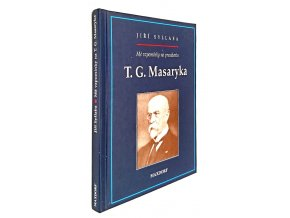 Mé vzpomínky na presidenta T.G. Masaryka