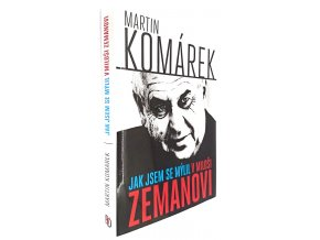 Jak jsem se mýlil v Miloši Zemanovi
