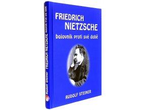 Friedrich Nietzsche : bojovník proti své době
