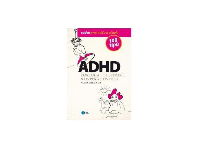 ADHD: 100 tipů, rádce pro rodiče a učitele | Jenett Wolfdieter