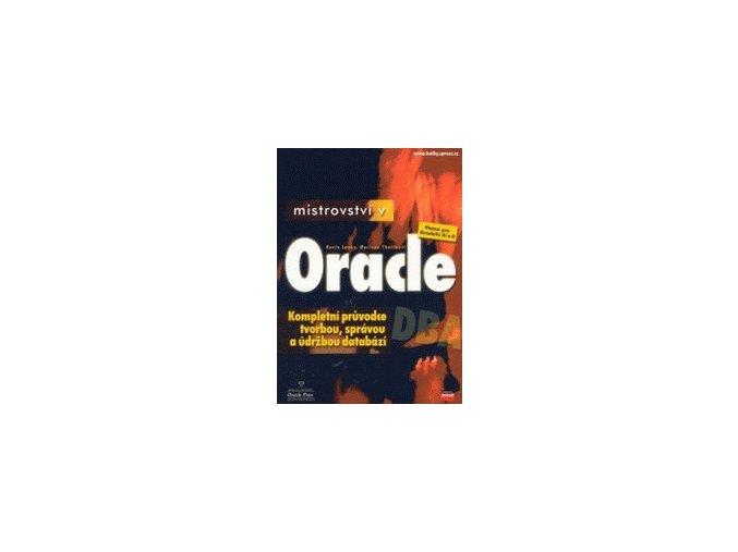 Mistrovstvi v Oracle Kompletni pruvodce tvorbou spravou a udrzbou databazi Kevin Loney Marlene Theriault platne pro oracle 9i 8i