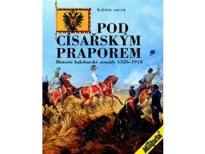 Pod cisarskym praporem Historie habsburske armady 1526 1918