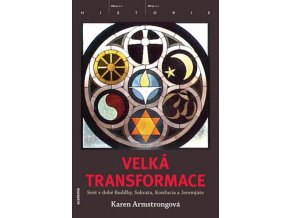 velka transformace karen armstrongova svet v dobe buddhy sokrata konfucia jeremjase