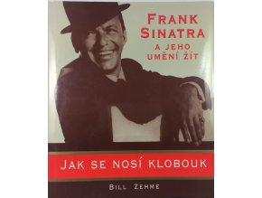 frank sinatra a jeho umeni zit aneb jak se nosi klobouk bill zehme (1)