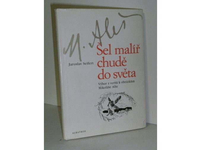 Šel malíř chudě do světa : Verše k obrázkům Mikoláše Alše : Pro čtenáře od 9 let (1987)