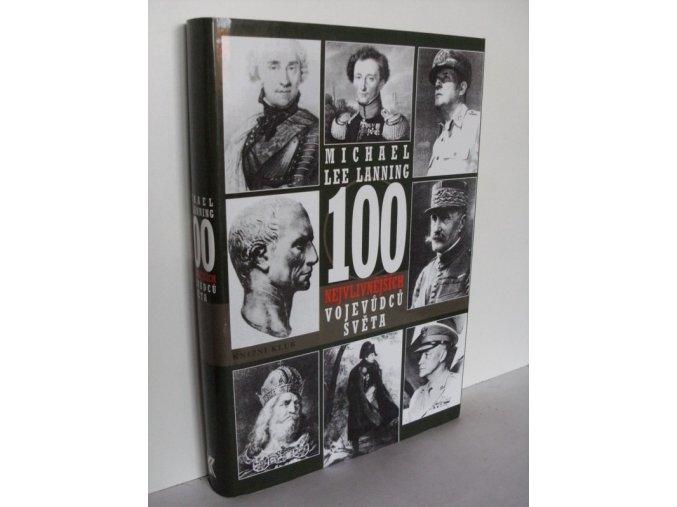 100 nejvlivnějších vojevůdců světa : přehled nejdůležitějších vojenských vůdců všech dob
