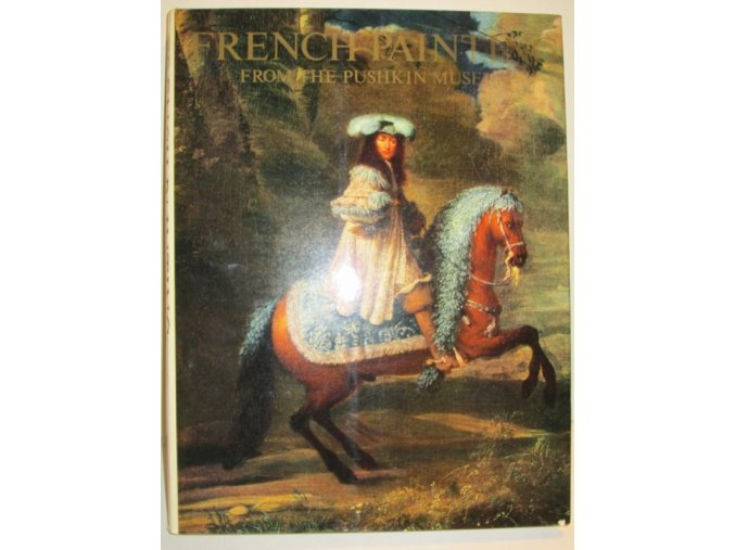 French Painting : From the Pushkin Museum of Fine Arts, Moscow : 17th to 20th century