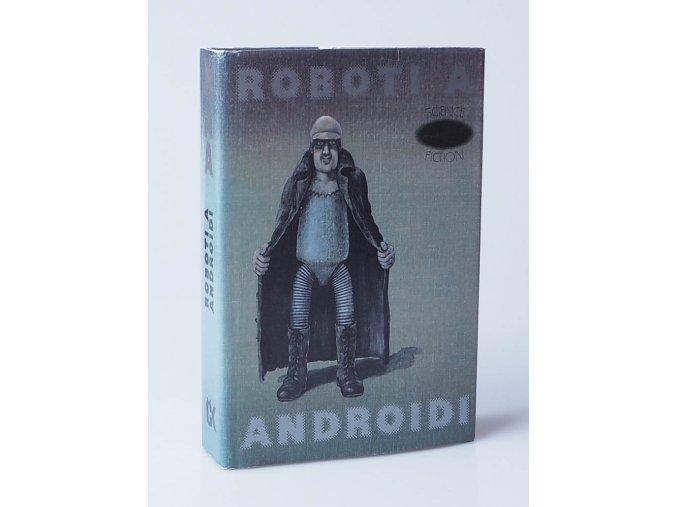 Roboti a Androidi : antologie vědeckofantastických povídek