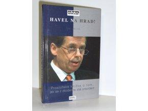 Havel na Hrad! : prostořeká knížka o tom, jak se z disidenta stal prezident