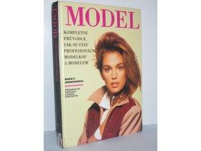 Model : kompletní průvodce jak se stát profesionální modelkou a modelem