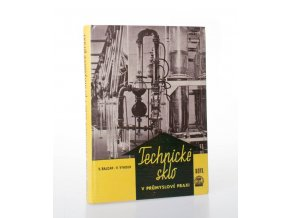 Technické sklo v průmyslové praxi : Určeno projektantům, konstruktérům a technikům