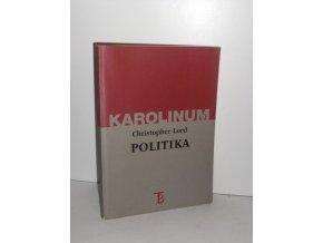 Politika : esej k problematice obecné povahy politického diskursu (s několika poznámkami k moci, racionalitě a vědomí)