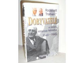 Dobyvatelé : Roosevelt, Truman a zničení Hitlerova Německa 1941-1945