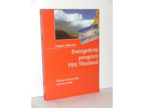 Energetický program Pěti Tibeťanů : účinná cvičení těla, ducha a duše