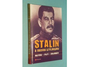Stalin a období stalinismu : historie, fakta, dokumenty