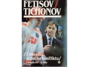 Fetisov kontra Tichonov : (z pozadia jedného konfliktu)