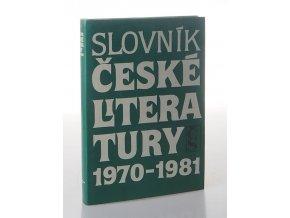 Slovník české literatury 1970-1981 : básníci, prozaici, dramatici, literární vědci a kritici publikující v tomto období