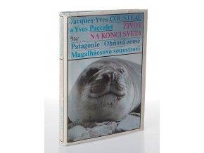 Život na konci světa : Patagonie, Ohňová země, Magalhãesovo souostroví