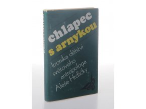 Chlapec s arnykou : kronika dětství světového antropologa Dr. Aleše Hrdličky