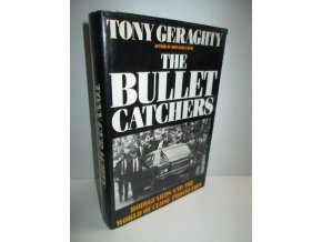 The bullet-catchers : bodyguards and the world of close protection