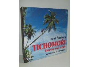 Tichomoří : barevný svět tropů : rok na dobrodružné cestě z Havaje na Novou Guineu