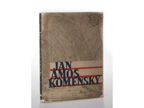 Jan Amos Komenský : soubor statí o životě a díle učitele národů