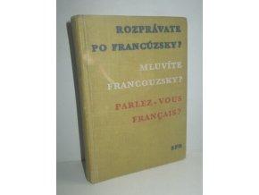 Rozprávate po francúzsky? : Mluvíte francouzsky? = Parlez-vous français?