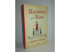 Machiavelli pro mámy : zásasy úspěšné vladařky aneb jak vychovávat děti
