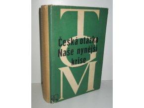Česká otázka : snahy a tužby národního obrození : naše nynější krise : pád strany staročeské a počátkové směrů nových