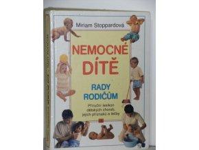 Nemocné dítě : rady rodičům : příruční lexikon dětských chorob, jejich příznaků a léčby