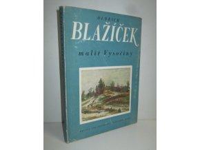 Oldřich Blažíček - malíř Vysočiny ; sestavil Oldřich J. Blažíček