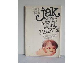 Jak jsme přišli na svět : knížka pro zvědavé děti a jejich rodiče (1985)