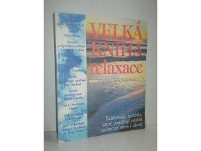 Velká kniha relaxace : kalifornské techniky, které pomáhají zvládat nadměrný stres v životě