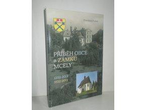 Příběh obce a zámku Mcely : 1252-2012 : 1652-2012 : kniha o krajině a lidských osudech v regionu Svatojiřský les na severu Nymburska