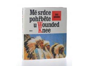 Mé srdce pohřběte u Wounded Knee : dějiny severoamerických Indiánů