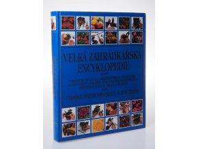 Velká zahrádkářská encyklopedie : praktický průvodce zahrádkářskými technikami, navrhováním a údržbou výsadeb i pěstováním květin, okrasných rostlin, ovoce a zeleniny