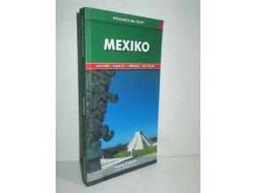 Mexiko : podrobné a přehledné informace o historii, kultuře, přírodě a turistickém zázemí Spojených států mexických