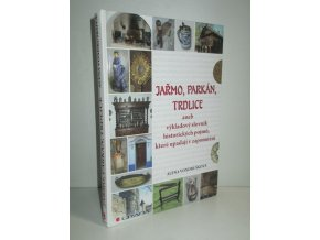 Jařmo, parkán, trdlice, aneb, Výkladový slovník historických pojmů, které upadají v zapomnění