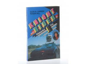 Knight Rider : román podle seriálu Universal television Knight Rider. Díl 1 Riskantní hra