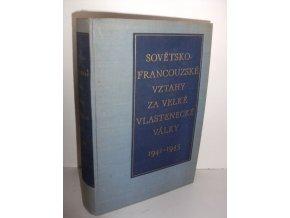 Sovětsko-francouzské vztahy za Velké vlastenecké války v letech 1941-1945 : Dokumenty a materiály