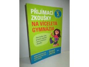 Přijímací zkoušky na víceletá gymnázia - český jazyk : sbírka testových úloh,cvičné didaktické testy,klíč k úlohám