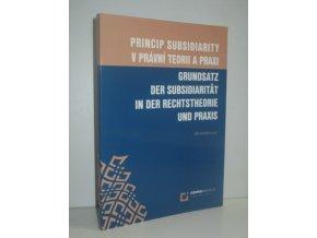 Princip subsidiarity v právní teorii a praxi : Grundsatz der Subsidiarität in der Rechtstheorie und Praxis