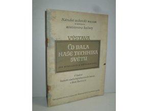"""Výstava """"Co dala naše technika světu"""" : (Od minulosti k přítomnosti) : Od 5. prosince 1953 do 15. února 1954"""