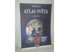 Všeobecný atlas světa do každé rodiny : Svět ; Česko a Slovensko ; Evropa