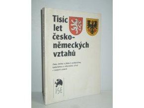 Tisíc let česko-německých vztahů : data, jména a fakta k politickému, kulturnímu a církevnímu vývoji v českých zemích