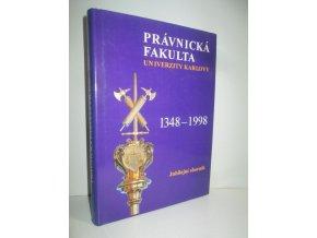 Právnická fakulta Univerzity Karlovy 1348-1998 : jubilejní sborník