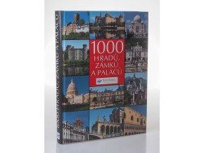 1000 hradů, zámků a paláců : obrazová pouť k nejhezčím stavbám šesti světadílů